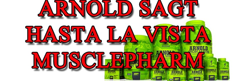 Arnold Sagt hasta la vista zu Musclepharm
