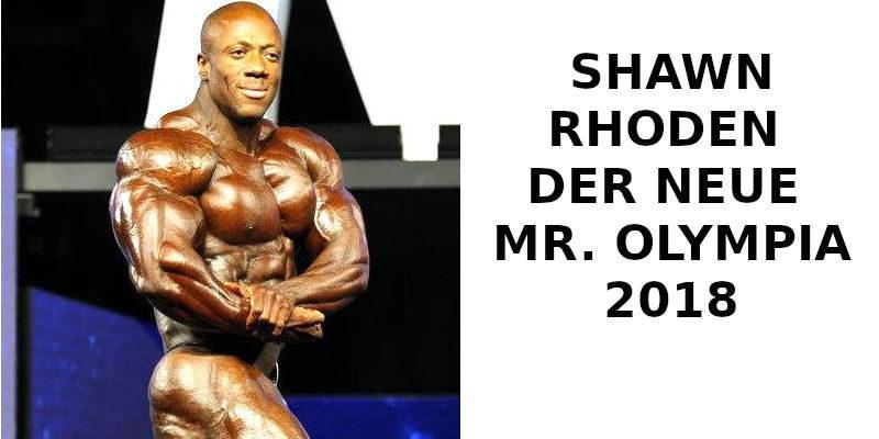 SHAWN RHODEN DER NEUE MR. OLYMPIA 2018