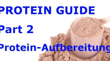 Protein Guide Part 2 AUFBEREITUNG VON PROTEINEN