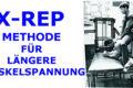 X-REP METHODE FÜR LÄNGERE MUSKELSPANNUNG