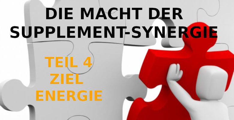 DIE MACHT DER SUPPLEMENT-SYNERGIE - TEIL 4