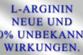 L-ARGININ - NEUE UND 100% UNBEKANNTE WIRKUNGEN.